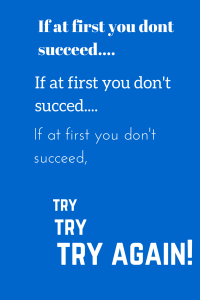 If at first you dont succeed....