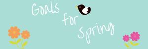 Goals for Spring