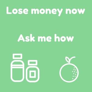 Lose money nowAsk me how