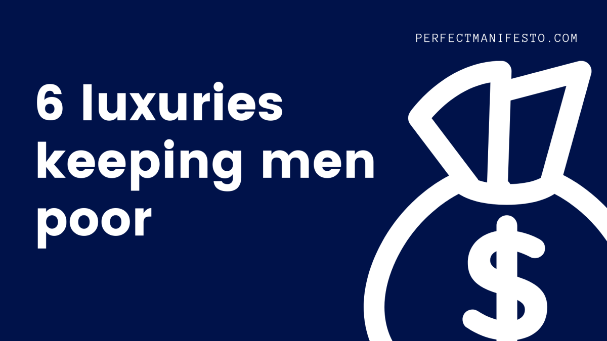 6 luxuries keeping men poor