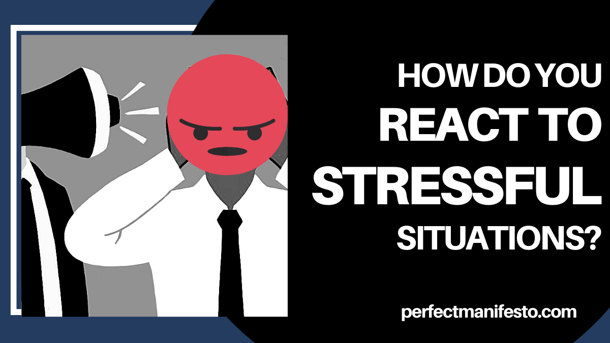 How Do You React to Stressful Situations?